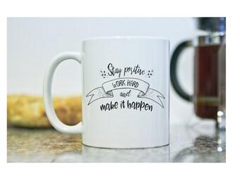 Make it Happen Stay Positive Mug - Motivational Mug - Inspirational Coffee Mug