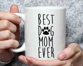 Best Dog Mom Ever Mug - Funny Coffee Mug For A Dog Lover Mom, Wife or Women