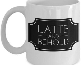 "Ceramic Latte Mug ""Latte and Behold Mug"" Cafe Latte Mugs With A Popular Quote"