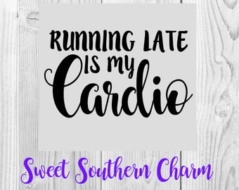 running late is my cardio svg - svg file - svg files - svg - svgs - cardio svg - working out svg - running late svg - cardio cut file
