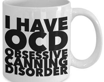 Funny Canning Gift Coffee Mug - I Have OCD Obsessive Canning Disorder - Unique gift mug for him, her, husband, wife, boyfriend, men, women