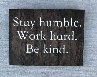Stay Humble. Work Hard. Be Kind. Wood Sign