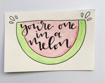 You're One In A Melon - 4x6