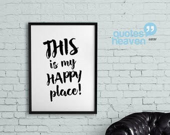 This is my happy place - DIY Printable Quotes for home. Housewarming Gift, Typography Wall Art.
