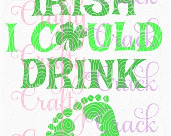 Irish I Could Drink - St. Patrick's Day - SVG, DXF, PNG - Digital Download for Silhouette Studio, Cricut Design Space