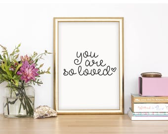 You Are So Loved Wall Print - Home Decor, Home Print, Love Print