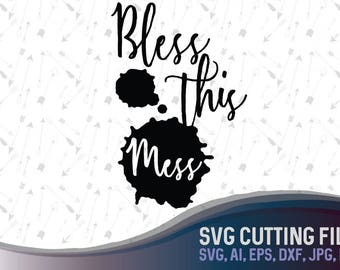 Bless this mess SVG, Cutting File, Ai, Png and Dxf, Svg. Instant Download, Cricut and Silhouette,  Blessings, Vector design