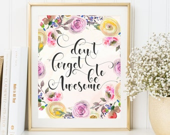 Don't Forget To Be Awesome, Inspirational Print, Printable Quote, Word Art, Office Wall Decor, Motivational Print, Floral Print, Wall Art