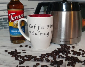 Coffee first, Adulting later... the most important decision in the day is choosing the mug to hold your coffee in the morning