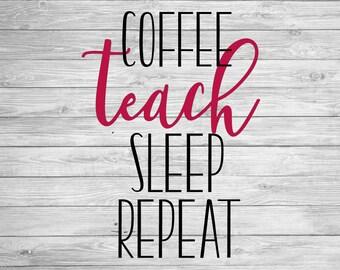 Coffee Teach Sleep Repeat