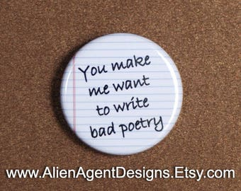 You Make Me Want to Write Bad Poetry - Notebook Page - Pinback Button Badge