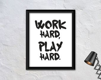 Work hard, play hard. PRINTABLE ART, Instant download, Motivational wall art, Typography art print, Home décor, Office decor