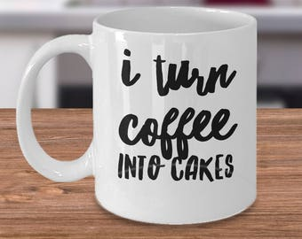 Cake Decorator Mug - Gift Ideas For Bakers - Cake Decorator Gifts - I Turn Coffee Into Cakes