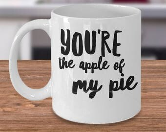 Romantic Coffee Mug - Funny Apple Mug - Gift For Apple Lovers - Apple Fruit Gift - Apple Coffee Cup - You're The Apple Of My Pie