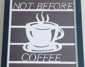 Coffee lovers gift//Not Before Coffee hand drawn and cut framed papercut  art