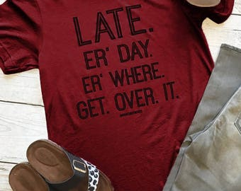 Late Er Day Er Where Get Over It
