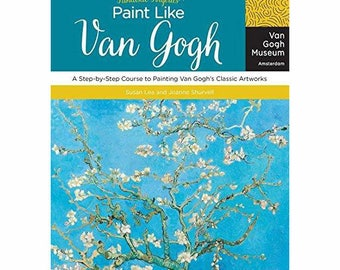 Fantastic Forgeries: Paint Like Van Gogh A Step-by-Step Course to Painting Van Gogh's Classic Artworks