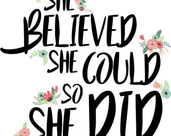 She believed she could so she did svg file. Pretty Floral Quote. EPS. PDF. AI. Cut files for Silhouette, Svg files for Cricut