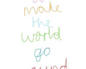 We make the world go round - A4 print, typography, wall art, quote, poster, picture, word