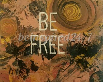 Be free.. Be love.. Be you.. Motivational print