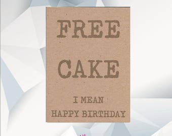 FREE CAKE I Mean Happy Birthday / Funny Birthday Card / Funny Birthday Cards / Funny Card For Friend /