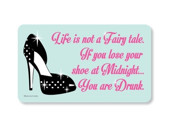 Life is Not a Fairy Tale, If you Lose Your Shoe at Midnight You are Drunk Magnet. Secret Santa Gift. Gift for Friend. Hostess Gift. Bestie.