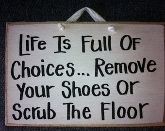 Life Full Choices REMOVE SHOES Scrub Floor sign porch foyer entry wall hanging no boots flip flops footwear quote
