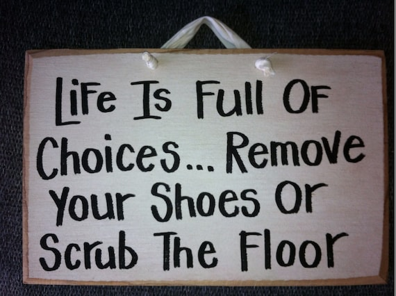 Life Full Choices Remove Shoes Scrub Floor Sign Porch Foyer