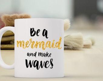 Be a Mermaid and Make Waves Coffee Mug | Ceramic Coffee Mug | Gift for Coffee Drinker | Coffee Mug Gift | Sublimation Mug | Mermaid Mug