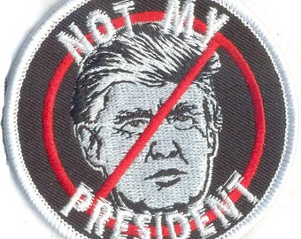 Not My President Embroidered Patch