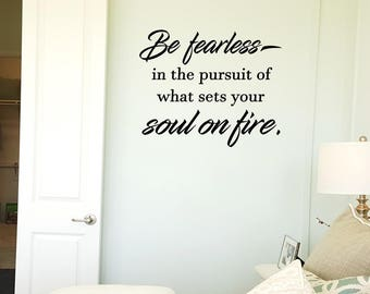 Be Fearless in the Pursuit of What Sets Your Soul on Fire Wall Decal Wall Words Wall Words Transfer Sticker