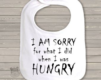 Funny sorry for what I did when I was hungry baby bib SIWHB
