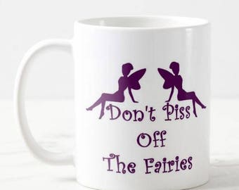 Don't Piss Off The Fairies, Coffee Mug, Great Gift
