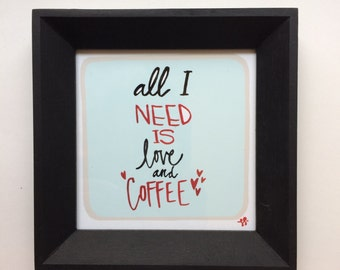 Framed Mini Print - All I Need Is Love and Coffee - Hand Drawn Illustration - MN USA Made Frame - Quote Inspiration Nursery Home Art