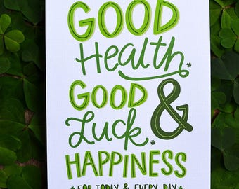 Irish Blessing, Good Health, Good Luck, & Happiness for today and every day, Irish Proverb, St. Patrick's Day clover, good luck