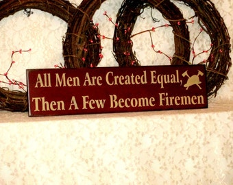All Men Are Created Equal, Then A Few Become Firemen  - Primitive Country Sign, fireman sign, fireman gift, man cave decor, Ready to Ship