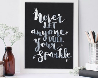 Never Let Anyone Dull Your Sparkle - Inspirational Print, Hand-lettered, Typography, White Ink Brush, Bedroom, Gallery Wall, Monochrome