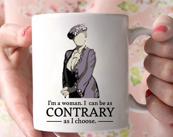 I'm a Woman, I Can Be as Contrary as I Choose | Dowager Countess | Downton Abbey | Violet Crawley | Women | Television Lovers Coffee Mug