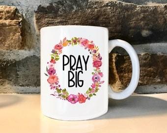 Pray Big 11 oz Coffee Mug