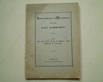 Instructions and Devotions on the Holy Communion - 1901 - by Rt. Rev. A. C. A. Hall - Anglican - Episcopal - Christian