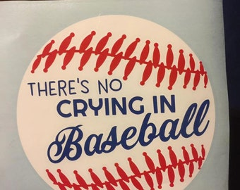 There's No Crying in Baseball Decal **custom decal**