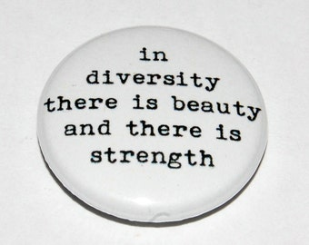 In diversity there is beauty and there is strength Button Badge 25mm / 1 inch Maya Angelou