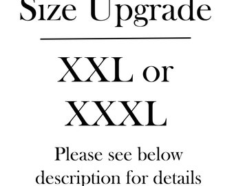 Size upgrade for any of our listings XXL and XXXL