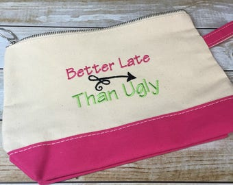 Canvas Cosmetic Bag - Better Late Than Ugly 7″ H x 11″ W x 3″ D