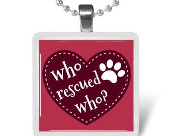 Who Rescued Who Glass tile pendant