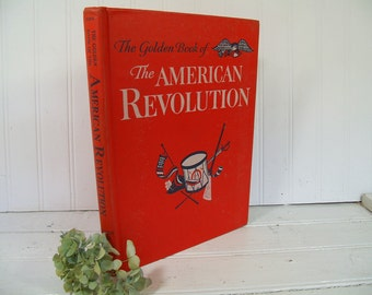 The Golden Book of the American Revolution - Adapted for Young Readers by Fred Cook from The American Heritage Book of the Revolution