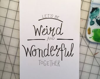 Lets Be Weird and Wonderful Together / Daily Quote /  7 x 10 / Hand lettering