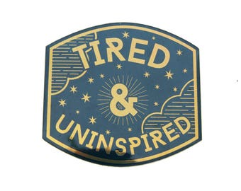 Tired and Uninspired -- Vinyl Sticker