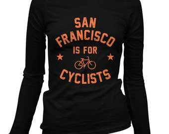 Women's San Francisco is for Cyclists Long Sleeve Tee - S M L XL 2x - Ladies' T-shirt, Bicycle Shirt, Cycling Shirt, San Francisco Shirt