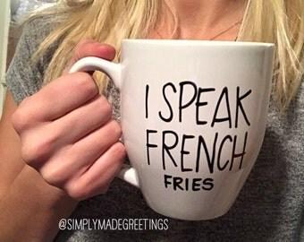 I speak french fries mug, funny mug, french fries mug, food lover mug
